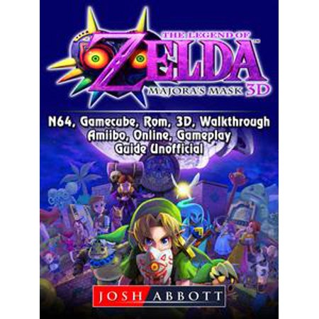 The Legend of Zelda Majoras Mask, 3DS, N64, Gamecube, Rom, 3D, Walkthrough, Amiibo, Online, Gameplay, Guide Unofficial - eBook