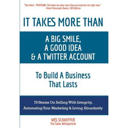 It Takes More Than a Big Smile, a Good Idea & a Twitter Account to Build a Business That Lasts : 79 Stories on Selling with Integrity, Automating Your Marketing and Living Abundantly - Good Halloween Ideas Last Minute