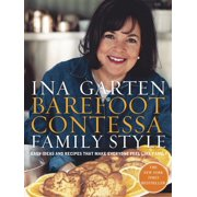 Barefoot Contessa Family Style : Easy Ideas and Recipes That Make Everyone Feel Like Family: A Cookbook