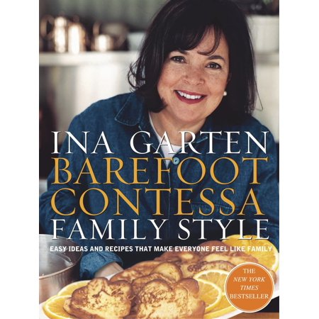 Barefoot Contessa Family Style : Easy Ideas and Recipes That Make Everyone Feel Like Family