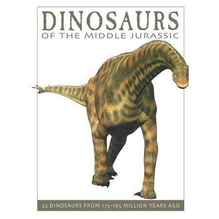 Dinosaurs of the Middle Jurassic : 25 Dinosaurs from 175--165 Million Years Ago