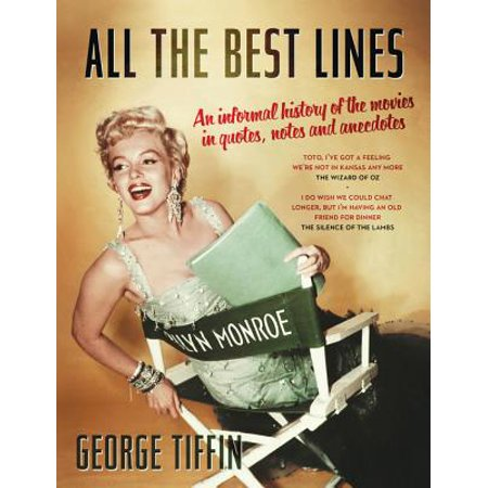 All the Best Lines : An Informal History of the Movies in Quotes, Notes and