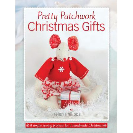 Handmade Quilt Patterns - Pretty Patchwork Christmas Gifts : 8 Simple Sewing Patterns for a Handmade Christmas