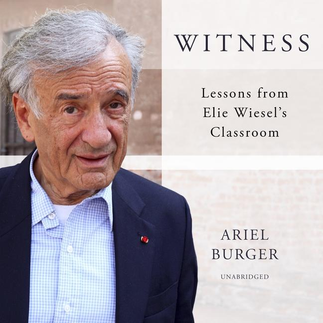 Witness: Lessons from Elie Wiesel's Classroom (Audiobook)