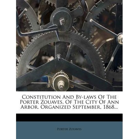 Constitution and By-Laws of the Porter Zouaves, of the City of Ann Arbor. Organized September, - Ann Arbor Party City