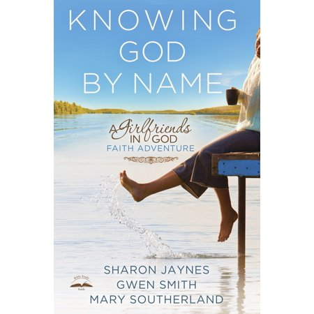 Knowing God by Name : A Girlfriends in God Faith