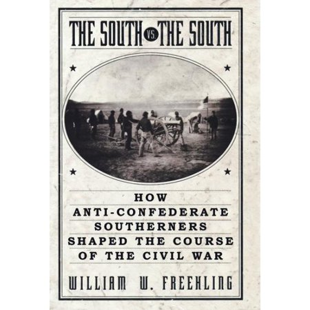 The South vs. The South : How Anti-Confederate Southerners Shaped the Course of the Civil