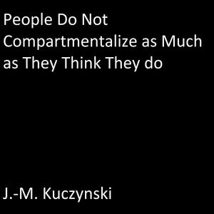 People Do Not Compartmentalize as Much as They Think They Do - Audiobook
