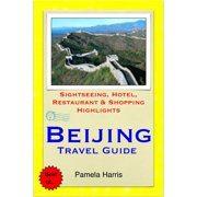 Beijing, China Travel Guide - Sightseeing, Hotel, Restaurant & Shopping Highlights (Illustrated) - eBook