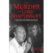 The Murder of Lord Shaftesbury : The True Story of the Passionate Love Affair that Ended in High Societys Most Shocking Murder