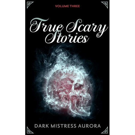 True Scary Stories: Volume Three - (Scary Stories That Are True)