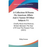 A Collection Of Poems On American Affairs And A Variety Of Other Subjects V1 : Chiefly Moral And Political, Written Between The Year 1797 And The Present Time (1815)
