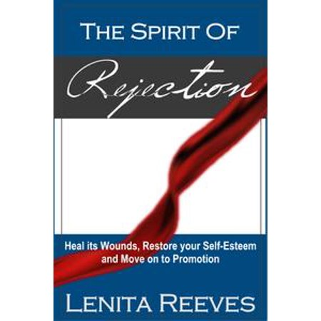 The Spirit of Rejection: Heal its Wounds, Restore your Self-Esteem and Move on to Promotion - eBook