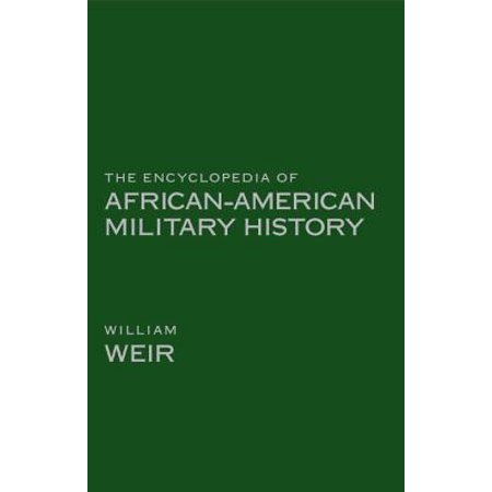 The Encyclopedia of African American Military History Weir, (William Wear)