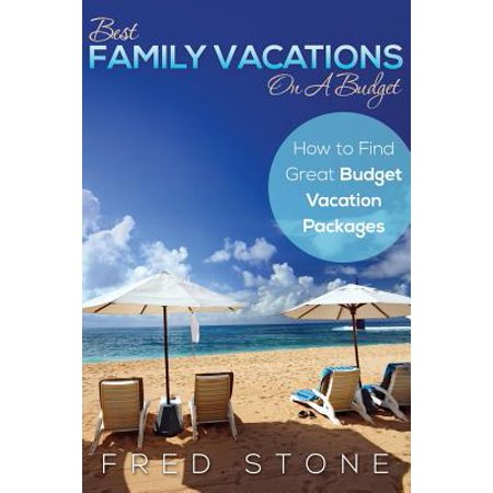 Best Family Vacations on a Budget How to Find Great Budget ...