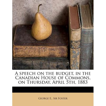 A Speech on the Budget, in the Canadian House of Commons, on Thursday, April 5th, (The Commons Mall Stores)