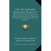 Life of Edward Bouverie Pusey V1 : Doctor of Divinity, Canon of Christ Church, Regius Professor of Hebrew in the University of Oxford