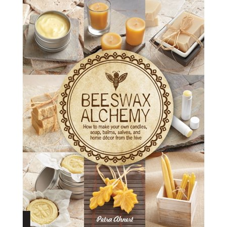 Beeswax Alchemy : How to Make Your Own Soap, Candles, Balms, Creams, and Salves from the Hive (How To Make Ice Cream)