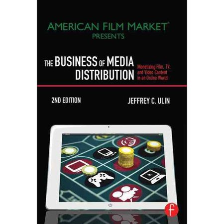 The Business Of Media Distribution  Monetizing Film  Tv  And Video Content In An Online World