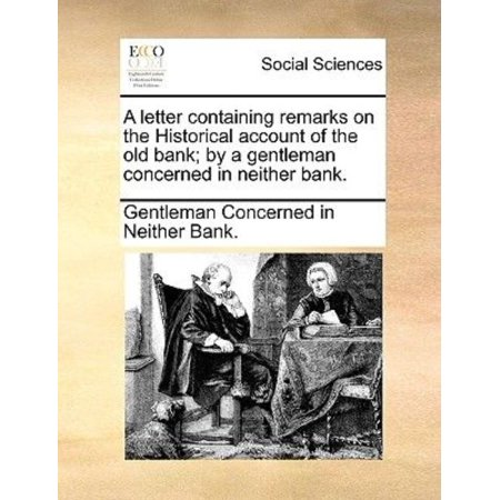 A Letter Containing Remarks On The Historical Account Of The Old Bank  By A Gentleman Concerned In Neither Bank
