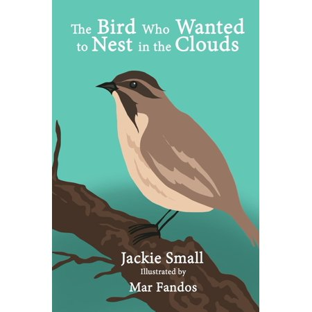 The Bird Who Wanted to Nest in the Clouds - eBook (Fifty Nests And The Birds That Built Them)