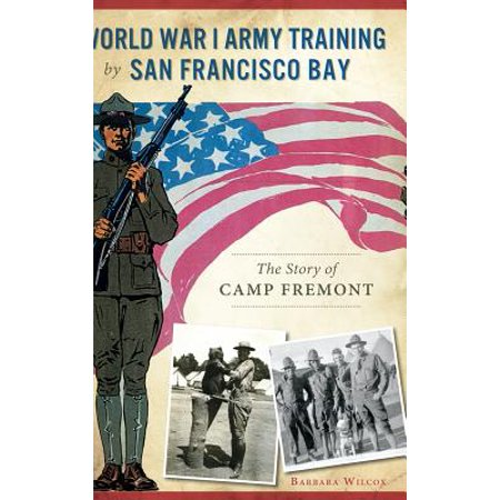 World War I Army Training by San Francisco Bay : The Story of Camp