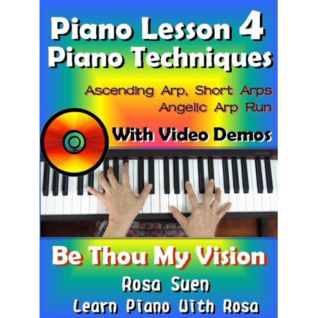 Piano Lesson #4 - Easy Piano Techniques - Simple & Short Arps, Angelic Arp Run with Video Demos to Be Thou My Vision - eBook