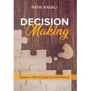Decision Making : Explore a Path to Godly Decision-Making