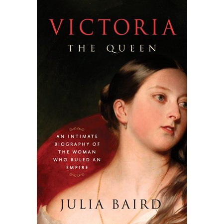 Victoria: The Queen : An Intimate Biography of the Woman Who Ruled an (Victoria An Empire Under The Sun Cheats)