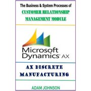The Business & System processes of Customer Relationship Management Module for Ax Discrete Manufacturing - eBook