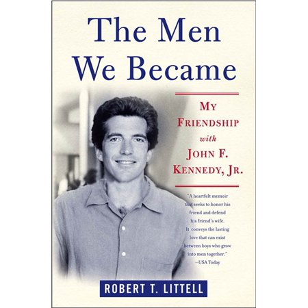 The Men We Became : My Friendship with John F. Kennedy,