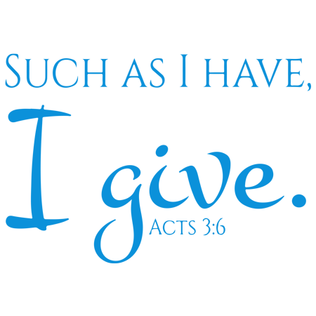 Acts 3 6 Such as I have I give Vinyl Decal Sticker Quote Medium Sky Bl