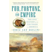 Fur, Fortune, and Empire : The Epic History of the Fur Trade in America (Paperback)
