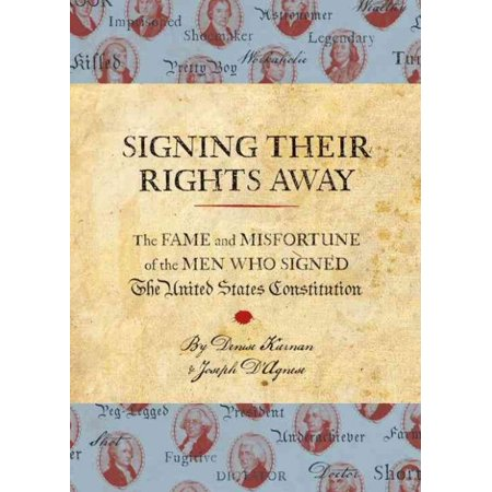 Signing Their Rights Away: The Fame and Misfortune of the Men Who Signed the United States Consititution
