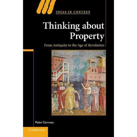 Thinking About Property  From Antiquity To The Age Of Revolution