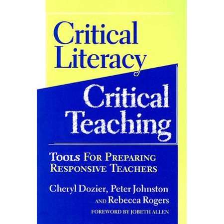 Critical Literacy/Critical Teaching : Tools for Preparing Responsive