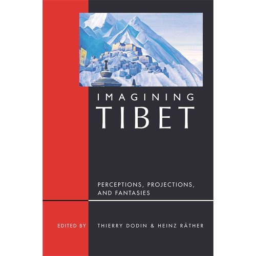 Imagining Tibet: Realities, Projections, and Fantasies