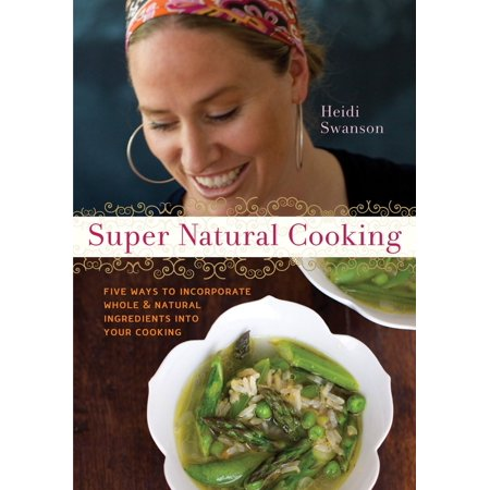 Super Natural Cooking : Five Delicious Ways to Incorporate Whole and Natural Foods into Your Cooking [A (Whole Foods Chicken Cordon Bleu Cooking Instructions)