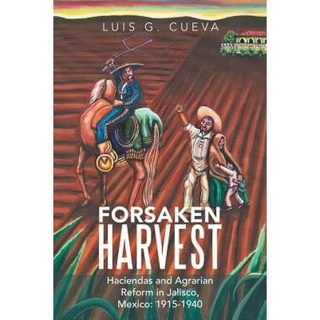 Forsaken Harvest : Haciendas and Agrarian Reform in Jalisco, Mexico:
