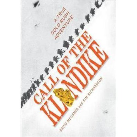 Call of the Klondike: A True Gold Rush Adventure by