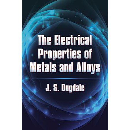 - Dover Books on Physics: The Electrical Properties of Metals and Alloys (Paperback)