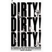 Dirty! Dirty! Dirty! : Of Playboys, Pigs, and Penthouse Paupers-An American Tale of Sex and Wonder