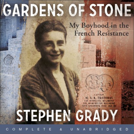 Gardens of Stone: My Boyhood in the French Resistance -