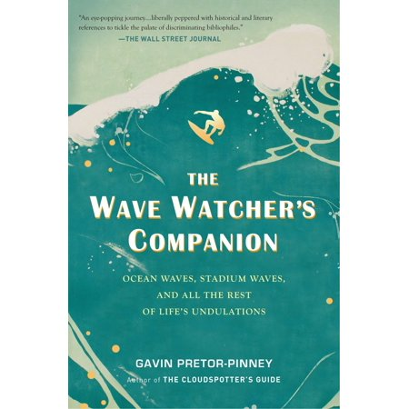 The Wave Watcher's Companion : Ocean Waves, Stadium Waves, and All the Rest of Life's (A Life On The Ocean Wave Summary)