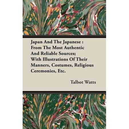 Japan and the Japanese : From the Most Authentic and Reliable Sources; With Illustrations of Their Manners, Costumes, Religious Ceremonies, Etc (Religious Costume)