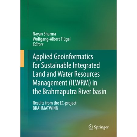 Applied Geoinformatics for Sustainable Integrated Land and Water Resources Management (ILWRM) in the Brahmaputra River basin -