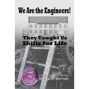 We Are the Engineers! : They Taught Us Skills for Life