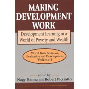 Making Development Work : Development Learning in a World of Poverty and Wealth