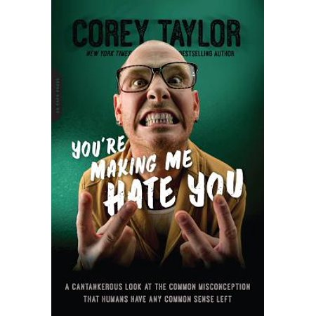You're Making Me Hate You : A Cantankerous Look at the Common Misconception That Humans Have Any Common Sense (Common Sense Fastener)