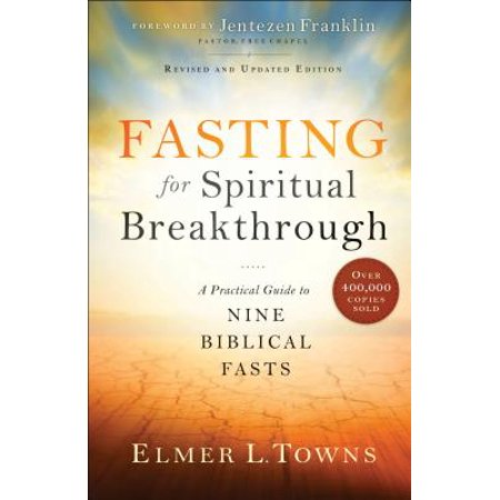 Fasting for Spiritual Breakthrough : A Practical Guide to Nine Biblical